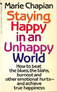 STAYING HAPPY IN AN UNHAPPY WORLD